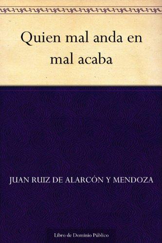 Quien mal anda en mal acaba (Spanish Edition)