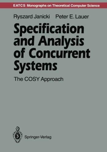 Specification and Analysis of Concurrent Systems (Monographs in Theoretical Computer Science. An EATCS Series)