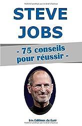 Steve Jobs : 75 conseils pour réussir