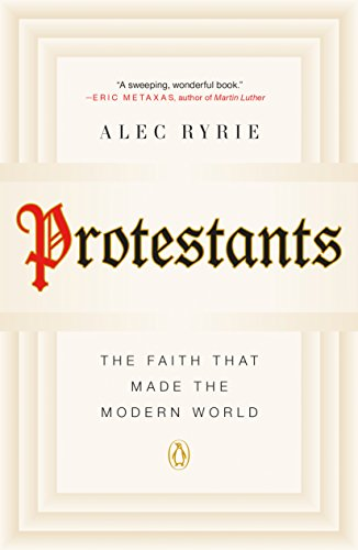 Protestants: The Faith That Made the Modern World (English Edition)
