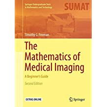 The Mathematics of Medical Imaging : A Beginner's Guide