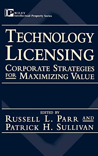 Technology Licensing: Corporate Strategies for Maximizing Value (Intellectual Property)