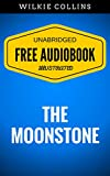 Image de The Moonstone: By Wilkie Collins - Illustrated (Free Audiobook + Unabridged + Or