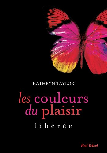 Les couleurs du plaisir 1 : Libérée par [Taylor, Kathryn]