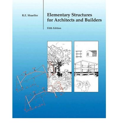 [(Elementary Structures for Architects and Builders )] [Author: Ronald E. Shaeffer] [Nov-2006]