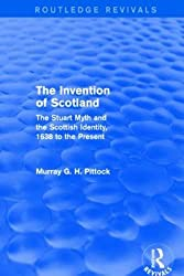 The Invention of Scotland (Routledge Revivals): The Stuart Myth and the Scottish Identity, 1638 to the Present