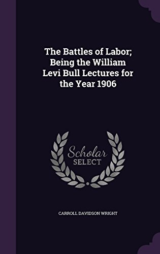 The Battles of Labor; Being the William Levi Bull Lectures for the Year 1906
