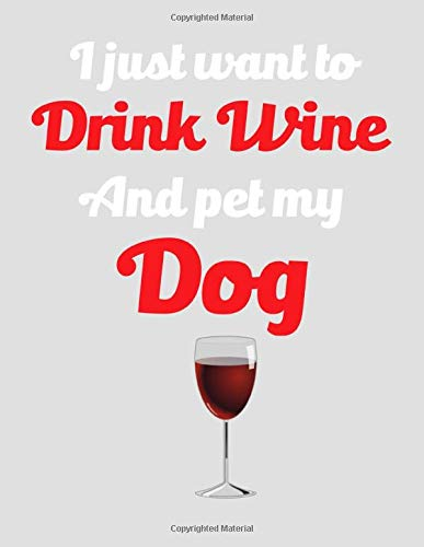 I Just Want to Drink Wine and Pet My Dog: 2020 Wine Drinkers Planner for Organizing Your Life -