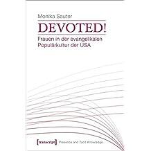 Devoted! Frauen in der evangelikalen Populärkultur der USA (Präsenz und implizites Wissen)