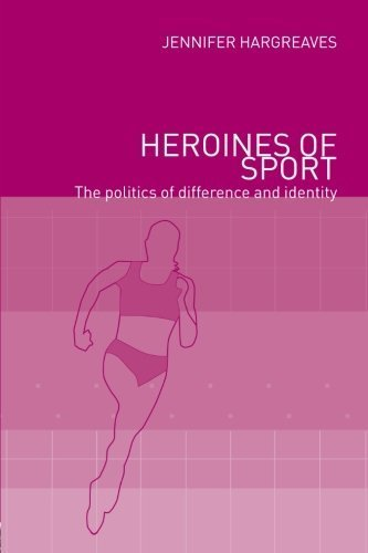 Heroines of Sport: The Politics of Difference and Identity by Jennifer Hargreaves (2001-01-31)