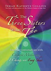 The Three Sisters of the Tao: Essential Conversations with Chinese Medicine, I Ching, and Feng Shui by Terah Kathryn Collins (2010-06-15)