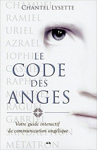 Le code des anges - Votre guide interactif de communication angélique par Lysette Chantel