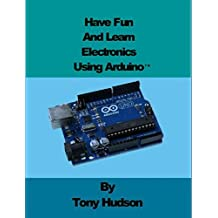 Have fun And Learn using Arduino™ (English Edition)