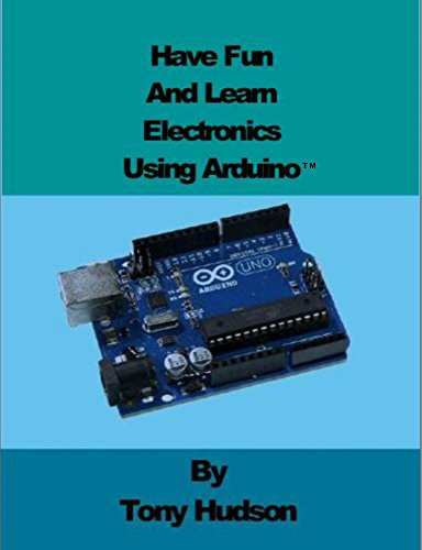 Have fun And Learn using Arduino™ (English Edition) (Hudson Elektronik)