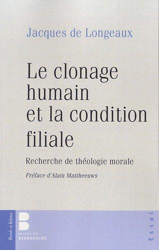 Le clonage humain et la condition filiale : Recherche de théologie morale par Jacques de Longeaux