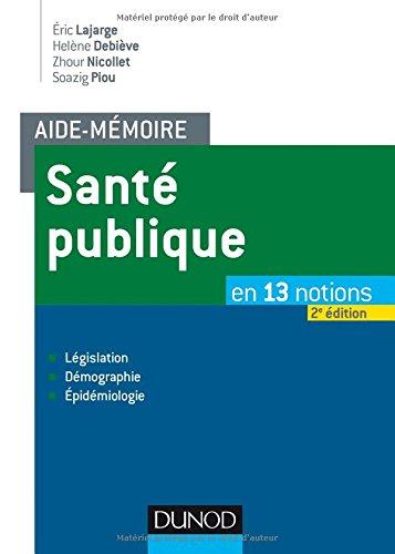 Aide-mémoire - Santé publique - 2e éd. - En 13 notions - Législation, Démographie, Épidémiologie