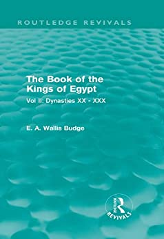 The Book of the Kings of Egypt (Routledge Revivals): Vol II: Dynasties XX - XXX by [Budge, E. A. Wallis]