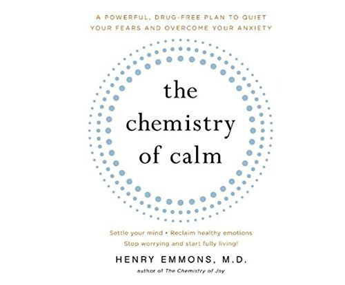 The Chemistry of Calm: A Powerful, Drug-Free Plan to Quiet Your Fears and Overcome Your Anxiety by Henry Emmons (2015-10-13)