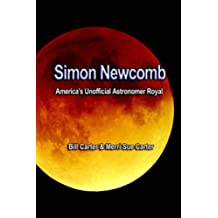 Simon Newcomb, America's Unofficial Astronomer Royal (English Edition)