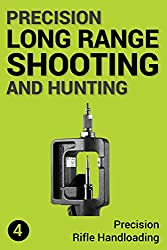 Precision Long Range Shooting And Hunting: Precision Rifle Handloading (Reloading) (English Edition)