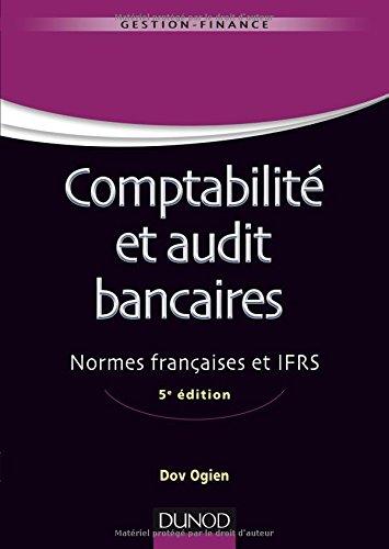 Comptabilité et audit bancaires - 5e éd. - Normes françaises et IFRS