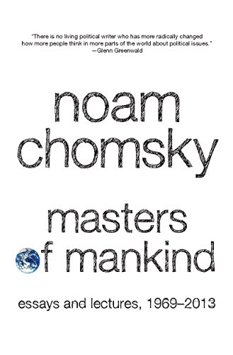 Masters of Mankind: Essays and Lectures, 1969-2013 por Noam Chomsky
