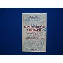 La Presse d'Opinion a Madagascar de 1947 a 1956. Contribution à l'Histoire du Nationalisme Malgache du Lendemain de l'Insurrection à la veille de la loi cadre