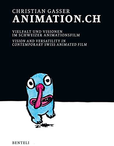 Animation.ch: Vision and versatility in swiss animated film - Allemand/Anglais par Christian Gasser