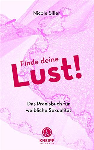 Finde deine Lust!: Das Praxisbuch für die weibliche Sexualität