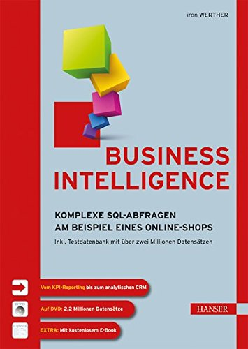 Business Intelligence: Komplexe SQL-Abfragen am Beispiel eines Online-Shops. Inkl. Testdatenbank mit über zwei Millionen Datensätzen (Sql-daten-analyse)