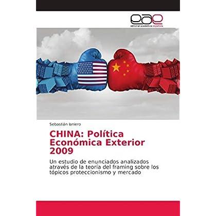 CHINA: Política Económica Exterior 2009: Un estudio de enunciados analizados através de la teoría del framing sobre los tópicos proteccionismo y mercado