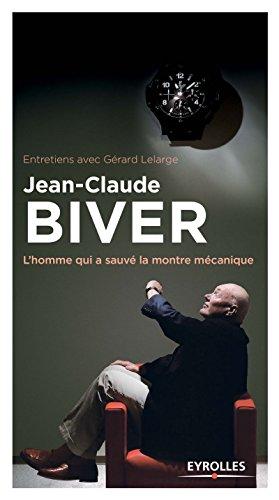 Jean-Claude Biver: L'homme qui a sauvé la montre mécanique par Gérard Lelarge