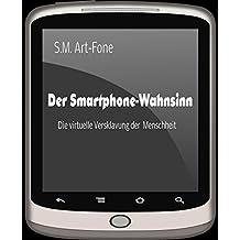 Der Smartphone-Wahnsinn: Die virtuelle Versklavung der Menschheit (German Edition)