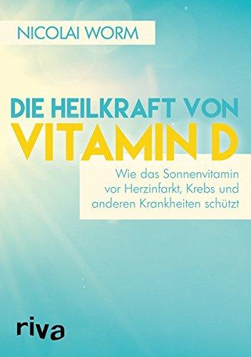 tamin D: Wie das Sonnenvitamin vor Herzinfarkt, Krebs und anderen Krankheiten schützt ()