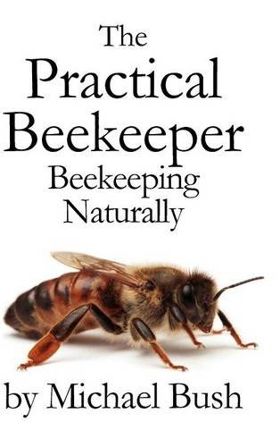 The Practical Beekeeper: Beekeeping Naturally: 1,2 & 3 por Michael Bush