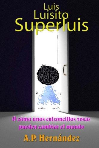Luis, Luisito, Superluis: O cómo unos calzoncillos rosas pueden cambiar el mundo par A.P. Hernández