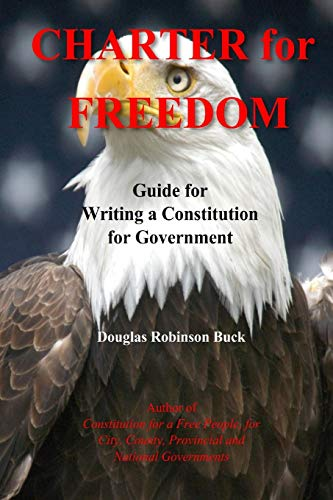 Charter for Freedom: Guide for Writing a Constitution for Government