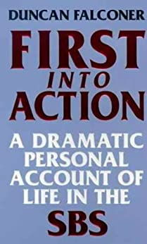 First Into Action: A Dramatic Personal Account of Life Inside the SBS by [Falconer, Duncan]