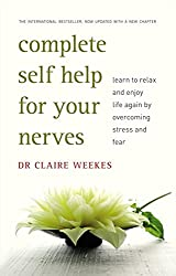 Complete Self Help for Your Nerves: Learn to Relax and Enjoy Life Again by Overcoming Fear