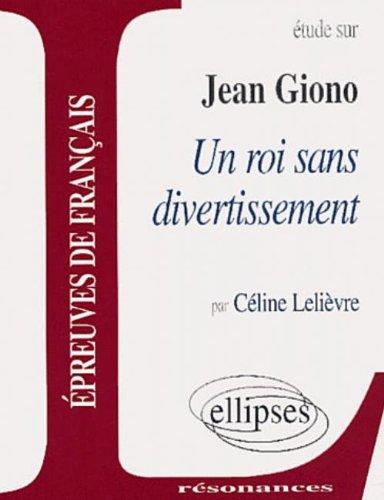Giono, Un roi sans divertissement par Céline Lelièvre