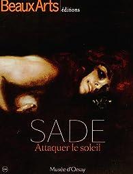 Sade : Attaquer le soleil par Annie Le Brun