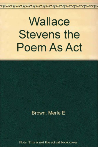 Wallace Stevens the Poem As Act