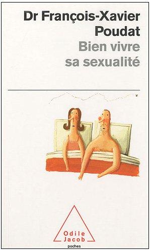 Bien Vivre Sa Sexualite par Francois-Xavi Poudat