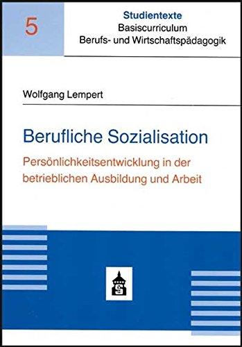 Berufliche Sozialisation: Persönlichkeitsentwicklung in der betrieblichen Ausbildung und Arbeit (Studientexte Basiscurriculum Berufs- und Wirtschaftspädagogik, Band 5)