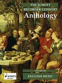 The Schott Recorder Consort Anthology: Englische Musik. Vol. 6. 3-6 Blockflöten (SAT/ATT/AAT/STB/ATB/SST/SATB/SSAB/SATTB/AATTB/SSATB/SAATTB). Spielpartitur.