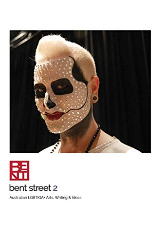 Bent Street 2: Australian LGBTIQA+ Arts, Writing & Ideas - 2018/2019