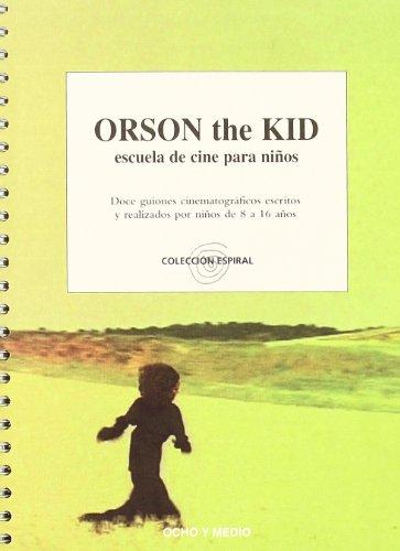 Orson the kid : escuela de cine para niños, 12 guiones cinematográficos escritos y realizados por niños de 8 a 16 años