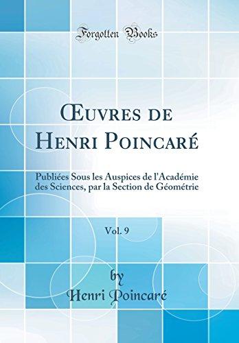 Oeuvres de Henri Poincaré, Vol. 9: Publiées Sous Les Auspices de l'Académie Des Sciences, Par La Section de Géométrie (Classic Reprint) par Henri Poincare
