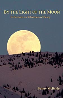By the Light of the Moon: Reflections  on Wholeness of Being by [McBride, Bunny]