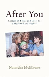 After You: Letters of Love, and Loss, to a Husband and Father by Natascha McElhone (2010-07-01)